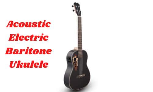 Acoustic Electric Baritone Ukulele