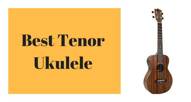 Top 7 Best Tenor Ukulele Reviews - Ukuleles Review