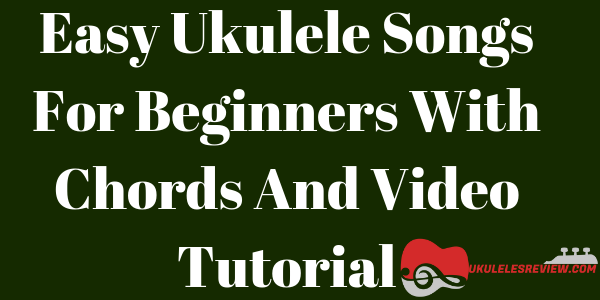 Best 90 Easy Ukulele Songs For Beginners With Chords And