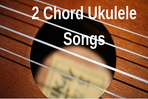 2 chord ukulele songs