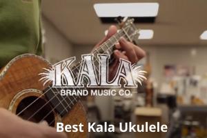 Best Kala Ukuleles