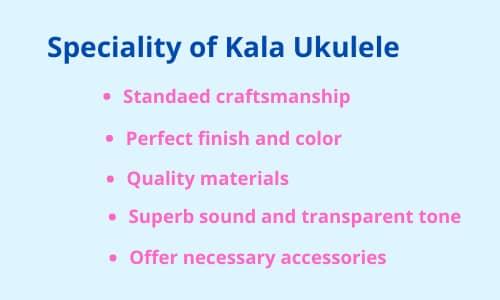 Features of Kala Ukulele