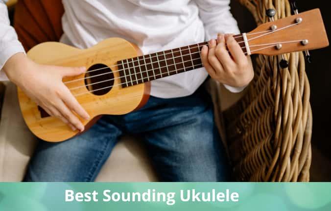 Best Sounding Ukulele
