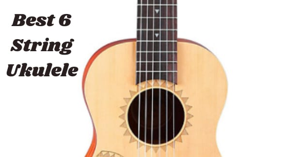 Best 6 String Ukulele
